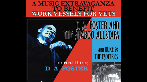 D. A. Foster & the Shaboo All-Stars & Friends A Musical Extravaganza to Benefit Work for Vessels for Vets