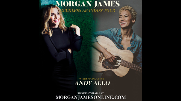 MORGAN JAMES    RECKLESS ABANDON TOUR w/ special guest Andy Allo
