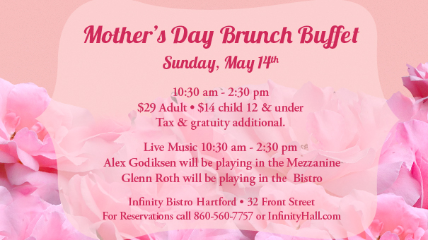 MOTHER'S DAY BUFFET BRUNCH INFINITY BISTRO HARTFORD