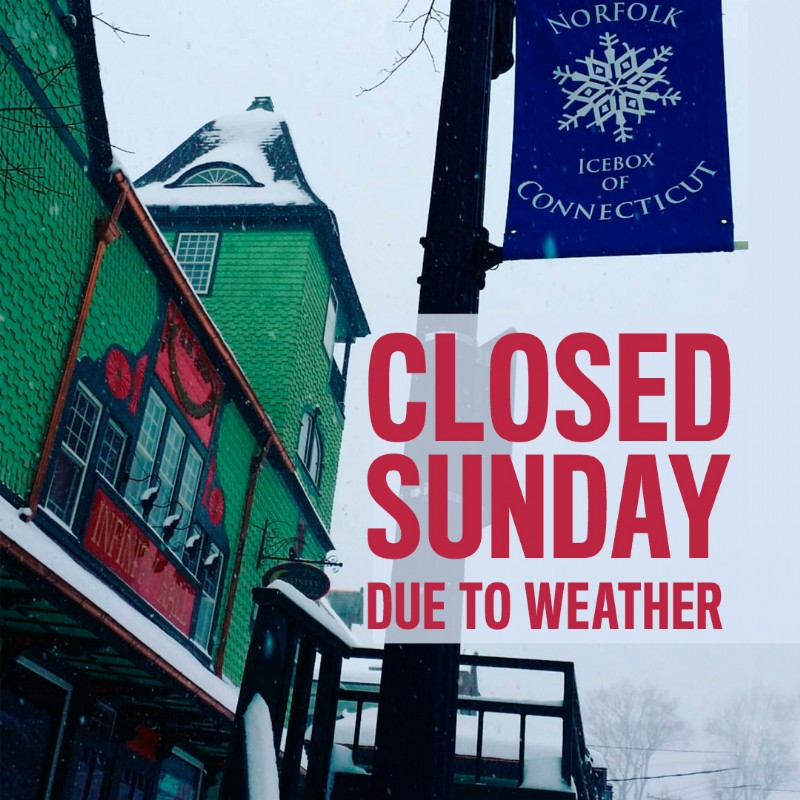 CLOSED SUNDAY DUE TO WEATHER