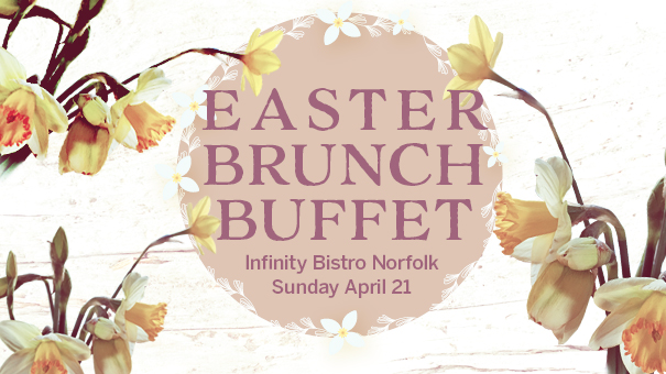 Easter Brunch Buffet at Infinity Bistro Norfolk