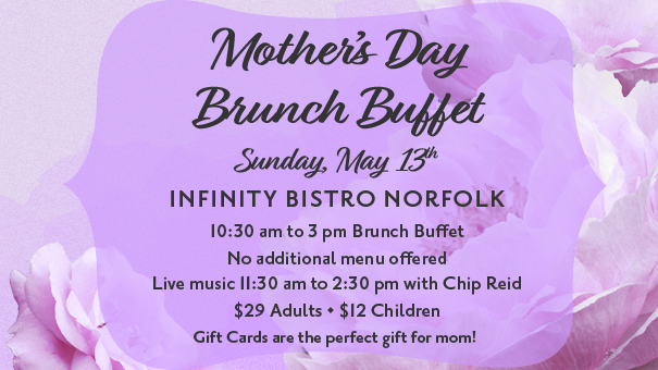 Mother's Day Brunch Buffet at Infinity Bistro Norfolk