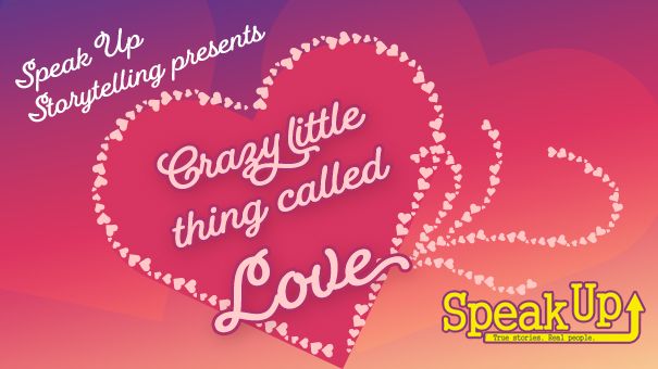 "Speak Up Storytelling presents ""Crazy Little Thing Called Love"""""