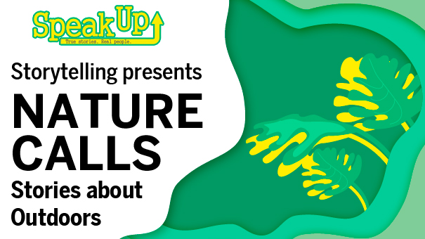 Speak Up Storytelling presents Nature Calls – Stories about outdoors…..